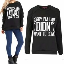 Womens Sorry I'm Late I Didn't Want To Come Print Sweatshirt Jumper Pullover Top