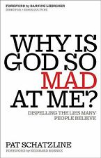 Why Is God So Mad at Me?: Dispelling the Lies Many People Believe