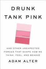 Drunk Tank Pink: And Other Unexpected Forces that Shape How We Think, Feel, and