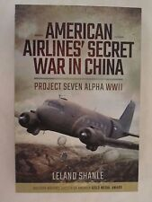 American Airline's Secret War in China - Project Seven Alpha, WWII