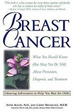Breast Cancer: What You Should Know (But May Not Be Told) About Prevention, Diag