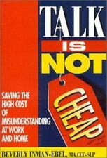 Talk Is Not Cheap : Saving the High Cost of Misunderstandings at Work and Home