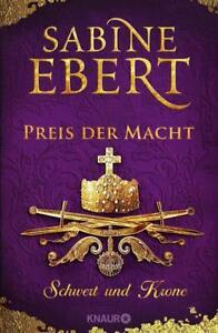 Sabine Ebert: Schwert und Krone - Preis der Macht