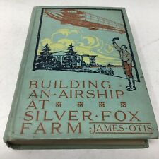 JAMES OTIS Building an AIRSHIP at SILVER FOX FARMS 1912 1st ed HC juvenile novel