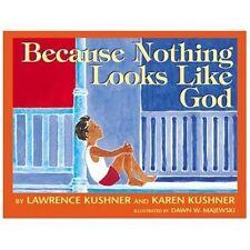 Because Nothing Looks Like God by Karen Kushner and Lawrence Kushner (2000,...