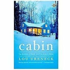 Cabin : Two Brothers, a Dream, and Five Acres in Maine by Lou Ureneck (2012,...