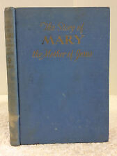 THE STORY OF MARY: The Mother of Jesus By Catherine Beebe, Catholic, 1951