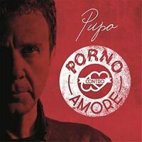 Pupo - Porno Contro Amore - CD Nuovo Sigillato Universal 2016 Enzo Ghinazzi RN