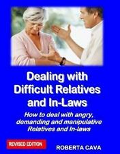 Dealing with Difficult Relatives and In-Laws: How to Deal with Angry, Demanding