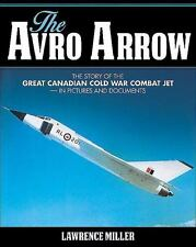 The Avro Arrow : The Story of the Great Canadian Cold War Combat Jet -- in...