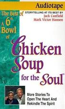 By Jack Canfield A 6th Bowl of Chicken Soup for the Soul: 101 Stories to Open ..
