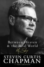 Between Heaven And The Real World: My Story: By Steven Curtis Chapman, Ken Ab...