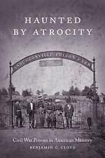 Haunted by Atrocity : Civil War Prisons in American Memory Cloyd Modern South