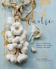 Garlic: More than 65 deliciously different ways to enjoy cooking with garlic, Ve