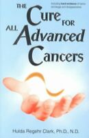 Cure for All Advanced Cancers, Paperback by Clark, Hulda Regehr, Like New Use...