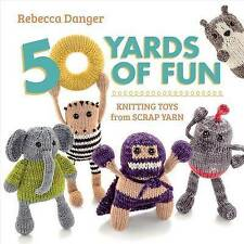 Book -  50 Yards of Fun: Knitting Toys from Scrap Yarn by Rebecca Danger