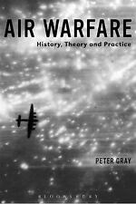 Air Warfare : History, Theory and Practice by Peter Gray (2015, Hardcover)