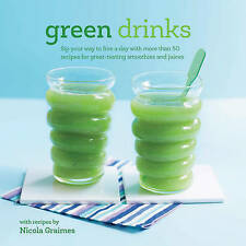 Green Drinks: Sip Your Way to Five a Day With More Than 50 Recipes for Great-tas