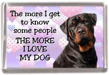 "Rottweiler Dog Fridge Magnet ""THE MORE I LOVE MY DOG"" by Starprint"