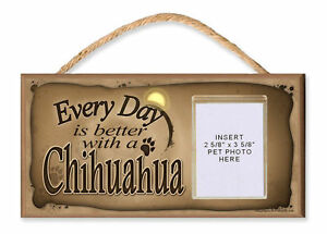 Every Day is Better With a Chihuahua By DGS With Photo Insert Dog Sign