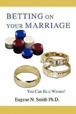 Betting on Your Marriage : You Can Be a Winner! by Eugene N. Smith (2007,...