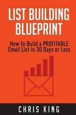 List Building Blueprint : How to Build a PROFITABLE Email List in 30 Days or...