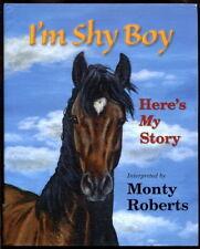 SIGNED Monty Roberts I'M SHY BOY Wild Mustang Horse Story Illustrated 2010 HC/DJ