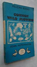 JOHN HUTCHINSON COMMON WILD FLOWERS 1948 PENGUIN PELICAN A153 B/W ILL UNREAD !