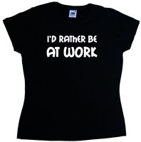 I'd Rather Be At Work Ladies T-Shirt