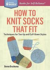 Storey Basics: How to Knit Socks That Fit : Techniques for Toe-Up and...