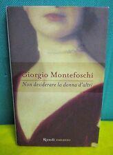 Montefoschi NON DESIDERARE LA DONNA D'ALTRI - Rizzoli Romanzo I° ed. 1999