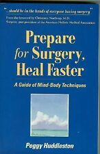 Prepare for Surgery, Heal Faster : A Guide of Mind-Body Techniques by Peggy H...