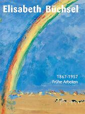 Elisabeth Büchsel 1867 bis 1957: Frühe Arbeiten - NEU!