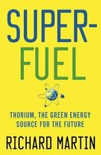 SuperFuel: Thorium, the Green Energy Source for the Future Hardback