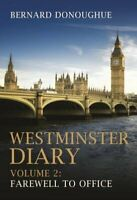 Westminster Diary: Volume 2: Farewell to Office by Bernard Donoughue Book The