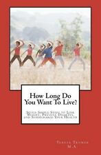 How Long Do You Want to Live? : Seven Simple Steps to Lose Weight, Prevent...