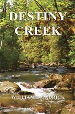 Destiny Creek by William D. Padrick (2013, Paperback)