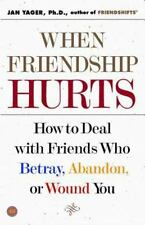 When Friendship Hurts: How to Deal with Friends Who Betray, Abandon, or Wound