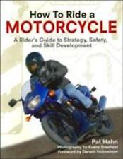How to Ride a Motorcycle: A Rider's Guide to Strategy, Safety and Skill Developm
