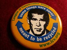 "GEORGE W BUSH  ""SOME THINGS WERE NEVER MEANT TO BE.....POLITICAL BUTTON PIN EUC"
