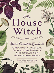 The House Witch: Your Complete Guide to Creating a Magical Space (Hardcover)
