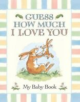 Guess How Much I Love You:  My Baby Book by McBratney, Sam