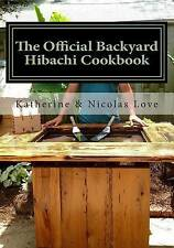 NEW The Official Backyard Hibachi Cookbook: A Guide to Going Beyond the Grill