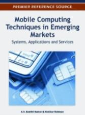Mobile Computing Techniques in Emerging Markets : Systems, Applications and...