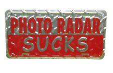 PHOTO RADAR SUCKS LICENSE PLATE 6 X 12 INCHES NEW ALUMINUM