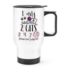 I Only Want 2 Cats Travel Mug Cup With Handle - Funny Crazy Cat Lady Kitten