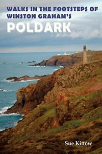 Walks in the Footsteps of Winston Graham s Poldark, Kittow 9781910758212 New..