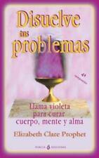Disuelve Tus Problemas : Llama Violeta para Curar Cuerpo, Mente y Alma by...