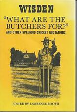 Wisden What are the Butchers for Cricket Quotations by Lawrence Booth 2009 vgc