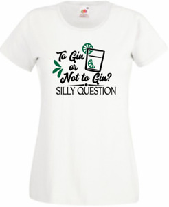 To Gin or not to Gin that is the question white ladies t-shirt size 8-22 slogan